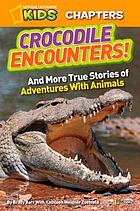 Crocodile encounters : and more true stories of adventures with animals
