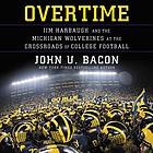 Overtime : Jim Harbaugh and the Michigan Wolverines at the crossroads of college football