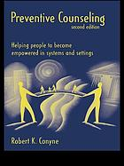 Preventive counseling : helping people to become empowered in systems and settings