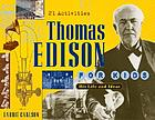 Thomas Edison for kids : his life and ideas : 21 activities