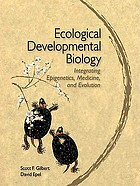 Ecological developmental biology and epigenesis : an integrated approach to embryology, evolution and medicine