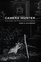 Camera hunter : George Shiras III and the birth of wildlife photography