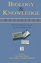 Biology and knowledge revisited : from neurogenesis to psychogenesis