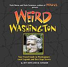 Weird Washington : your travel guide to Washington's local legends and best kept secrets