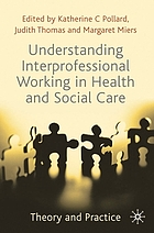 Understanding interprofessional working in health and social care : theory and practice