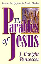 The parables of Jesus : lessons in life from the Master Teacher