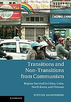 Transitions and non-transitions from communism : regime survival in China, Cuba, North Korea and Vietnam