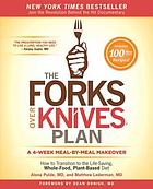 The forks over knives plan : how to transition to the life-saving, whole-food, plant-based diet