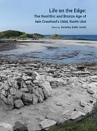 Life on the edge : Iain Crawford's Udal, North Uist : the Neolithic and Bronze Age of RUX6