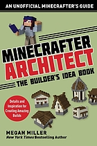 Minecrafter architect : the builder's idea book : details and inspiration for creating amazing builds
