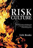 Risk Culture A Practical Guide to Building and Strengthening the Fabric of Risk Management