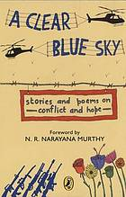 Clear blue sky - stories and poems on conflict and hope.