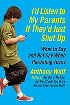 I'd listen to my parents if they'd just shut up : what to say and not say when parenting teens