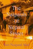 The Naipauls of Nepaul Street : a memoir of life in Trinidad and beyond