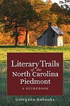 Literary trails of the North Carolina Piedmont : a guidebook