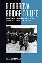 A narrow bridge to life : Jewish forced labor and survival in the Gross-Rosen camp system, 1940-1945