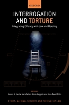 Interrogation and torture : integrating efficacy with law and morality