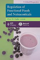 Regulation of functional foods and nutraceuticals : a global perspective