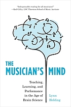 Book cover for The musician's mind : teaching, learning, and performance in the age of brain science by Lynn Helding