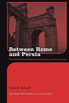 Between Rome and Persia : the middle Euphrates, Mesopotamia and Palmyra under Roman control