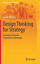 Design Thinking for Strategy : Innovating Towards Competitive Advantage
