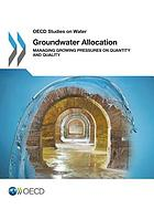 Groundwater Allocation : Managing Growing Pressures on Quantity and Quality.