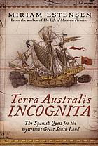 Terra Australis incognita : the Spanish quest for the mysterious Great South land