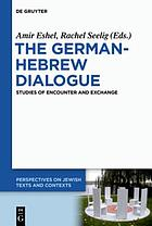 The German-Hebrew Dialogue : Studies of Encounter and Exchange.