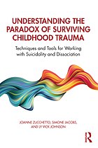 Understanding the paradox of surviving childhood trauma : techniques and tools for working with suicidality and dissociation