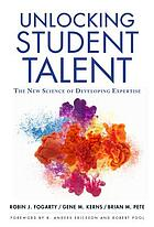 Unlocking student talent : the new science of developing expertise