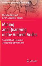 Mining and quarrying in the Ancient Andes : sociopolitical, economic, and symbolic dimensions