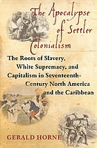 The apocalypse of settler colonialism : the roots of slavery, white supremacy, and capitalism in seventeenth-century North America and the Caribbean