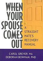 When your spouse comes out : a straight mate's recovery manual