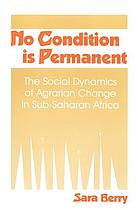 No condition is permanent : the social dynamics of agrarian change in sub-Saharan Africa