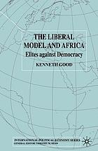 The liberal model and Africa : elites against democracy