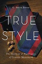True style : the history & principles of classic menswear