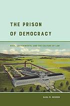 The prison of democracy : race, Leavenworth, and the culture of law