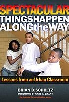 Spectacular things happen along the way : lessons from an urban classroom