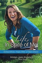 Life, in spite of me : extraordinary hope after a fatal choice