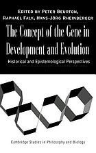The concept of the gene in development and evolution : historical and epistemological perspectives