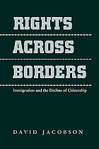 Rights across borders : immigration and the decline of citizenship