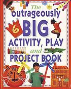 The outrageously big activity, play and project book.