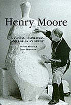Henry Moore - my ideas, inspiration and life as an artist
