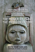 The power of place, the problem of time : Aboriginal identity and historical consciousness in the cauldron of colonialism