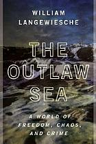 The outlaw sea : a world of freedom, chaos, and crime
