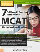 7 full-length practice tests for the MCAT : 5 in the book and 2 online