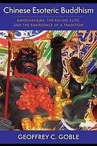 Chinese esoteric Buddhism : Amoghavajra, the ruling elite, and the emergence of a tradition