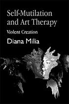 Self-mutilation and art therapy : violent creation
