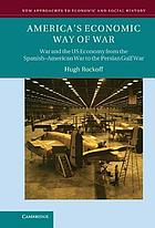 America's economic way of war : war and the US economy from the Spanish-American War to the first Gulf War
