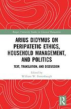 Arius Didymus on peripatetic ethics, household management, and politics : text, translation, and discussion
